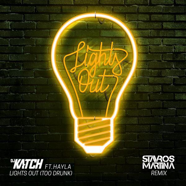 DJ Katch Hayley: Lights Out (Too Drunk) [feat. Hayley] [Stavros Martina Remix]