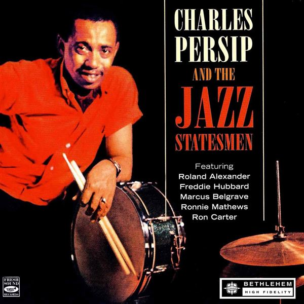Charlie Persip and The Jazz Statesmen: Charles Persip and the Jazz Statesmen (feat. Roland Alexander, Freddie Hubbard, Marcus Belgrave, Ronnie Matthews & Ron Carter) [2013 Remastered Version]