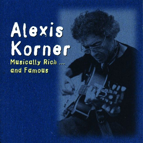 Alexis Korner: Musically Rich and Famous