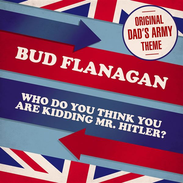 Bud Flanagan: Who Do You Think You Are Kidding, Mr Hitler? (Theme from 'Dad's Army')