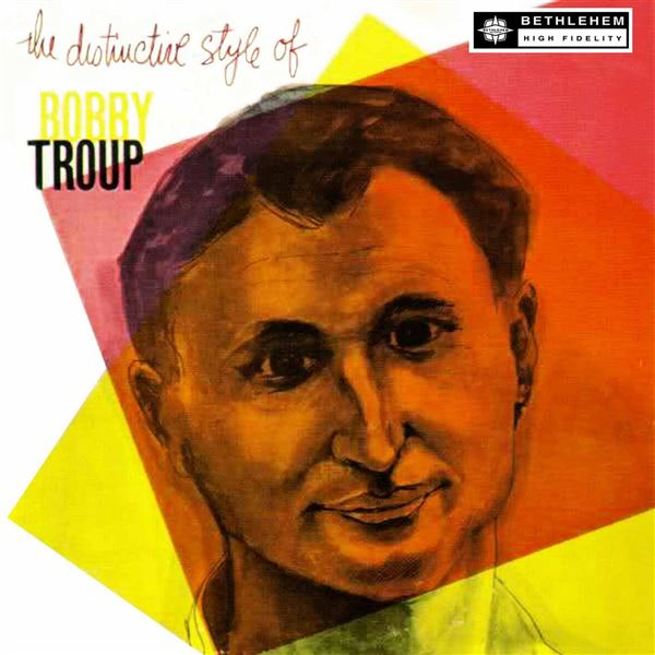 Bobby Troup: The Distinctive Style of Bobby Troup (2013 Remastered Version)