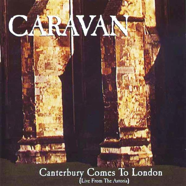 Caravan: Canterbury Comes to London (Live from The Astoria)