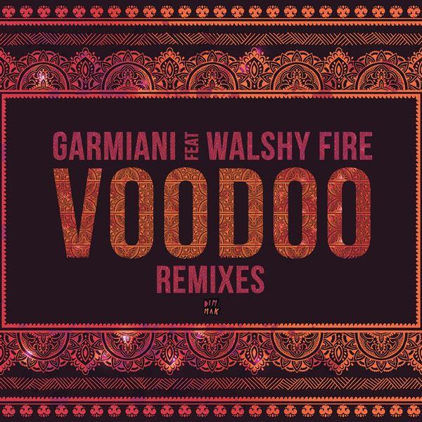 Garmiani Walshy Fire: Voodoo (feat. Walshy Fire) [Remixes]