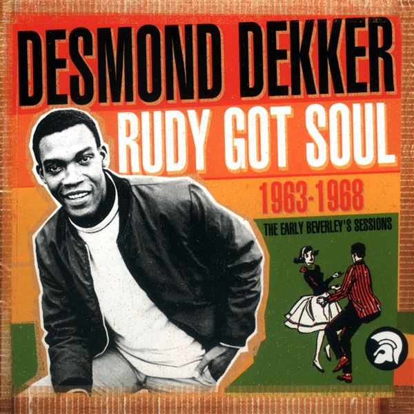Desmond Dekker|The Aces: Rudy Got Soul: The Early Beverley's Sessions 1963-1968