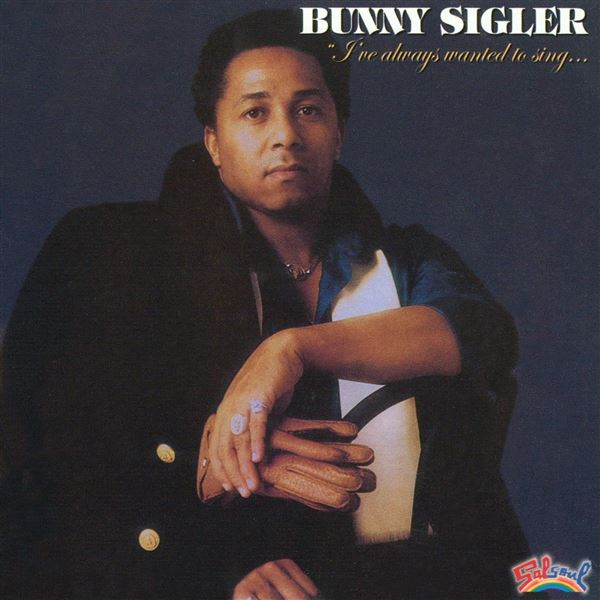 Bunny Sigler: I've Always Wanted to Sing
