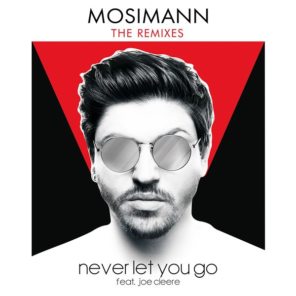 Mosimann Joe Cleere: Never Let You Go (feat. Joe Cleere) [Remixes]