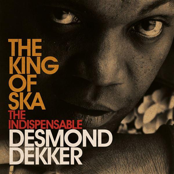 Desmond Dekker|The Aces: King Of Ska: The Indispensable Desmond Dekker